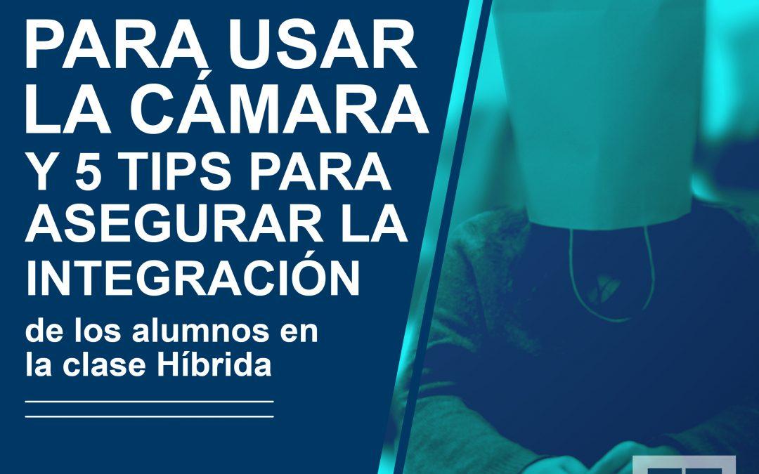 5 razones para usar la cámara y 5 Tips para asegurar la integración de los alumnos de casa en la clase híbrida